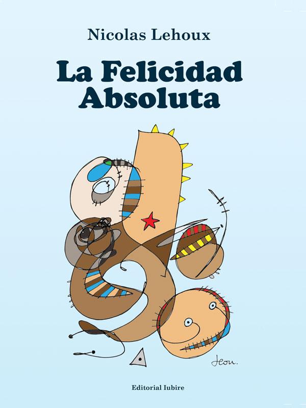 La Felicidad Absoluta - Nicolas Lehoux